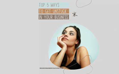 Top 5 Ways to get Unstuck in your Business